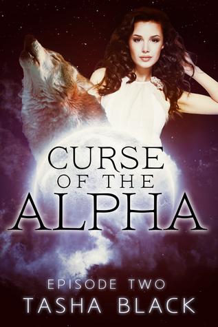 Curse of the Alpha: Episode 2  by  Tasha Black