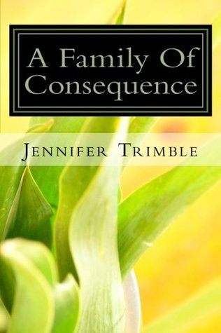 A Family of Consequence Jennifer   Trimble