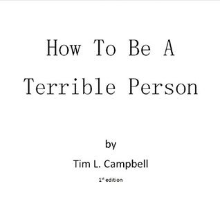 How To Be A Terrible Person  by  Tim L. Campbell