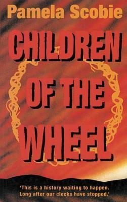 Children of the Wheel  by  Pamela Scobie
