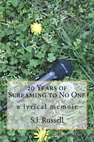 20 Years of Screaming to No One - a lyrical memoir  by  SJ Russell