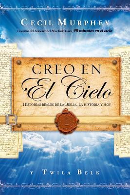 Creo En El Cielo: Historias Reales de La Biblia, La Historia y Hoy  by  World Publishing Company