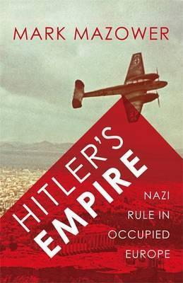 Hitlers Empire: Nazi Rule In Occupied Europe Mark Mazower