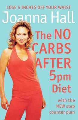 No Carbs After 5pm Diet Joanna Hall