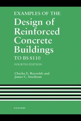 Examples of the Design of Reinforced Concrete Buildings to Bs8110 C.E. Reynolds
