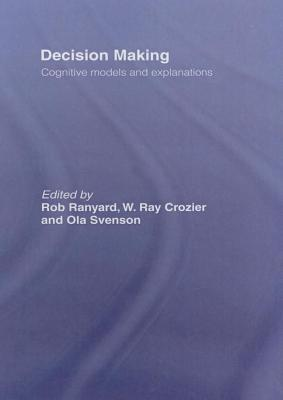 Decision Making: Cognitive Models and Explanations: Cognitive Models and Explanations  by  W. Ray Crozier