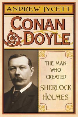 Conan Doyle: The Man Who Created Sherlock Holmes  by  Andrew Lycett