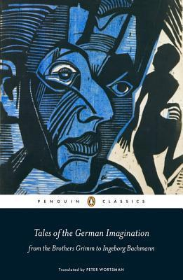 Tales of the German Imagination: From the Brothers Grimm to Ingeborg Bachmann Peter Wortsman