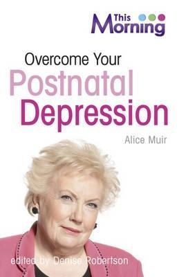 Overcome Your Postnatal Depression Alice Muir