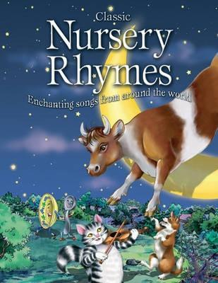 Classic Nursery Rhymes: Enchanting Songs From Around The World  by  Paige Weber