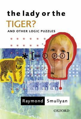 The Lady Or The Tiger?: And Other Logic Puzzles  by  Raymond M. Smullyan