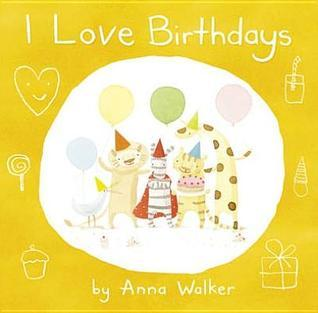 I Love Birthdays Anna Walker