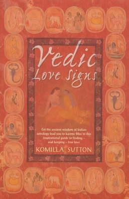 Vedic Love Signs  by  Komilla Sutton