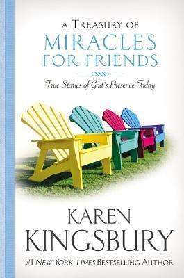 A Treasury of Miracles for Friends: True Stories of Gods Presence Today Karen Kingsbury