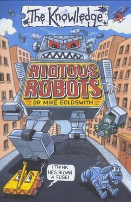 Riotous Robots (Knowledge) Mike Goldsmith