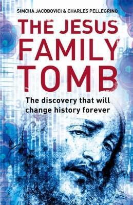 The Jesus Tomb: The Discovery That Will Change History Forever Simcha Jacobovici