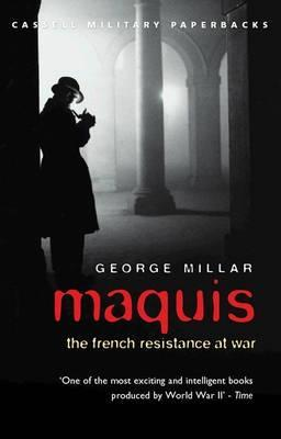 Maquis: The French Resistance at War. George Millar George Millar