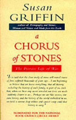 Chorus of Stones: The Private Life of War Susan Griffin