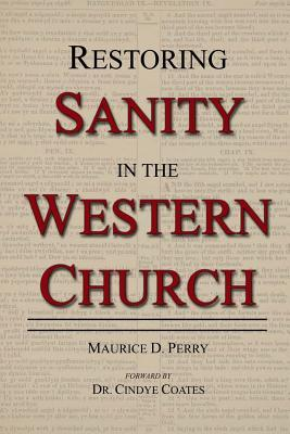 Restoring Sanity in the Western Church Maurice D. Perry
