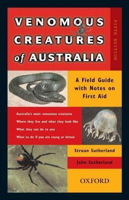 Venomous Creatures of Australia: A Field Guide with Notes on First Aid Struan K. Sutherland