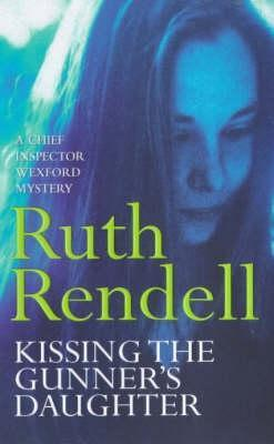 Kissing The Gunners Daughter (Inspector Wexford, #15) Ruth Rendell