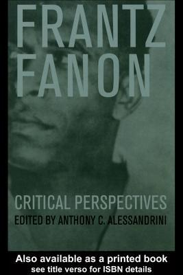 Frantz Fanon: Critical Perspectives: Critical Perspectives Anthony C. Alessandrini