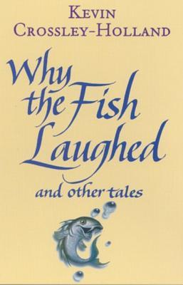 Why The Fish Laughed And Other Tales Kevin Crossley-Holland
