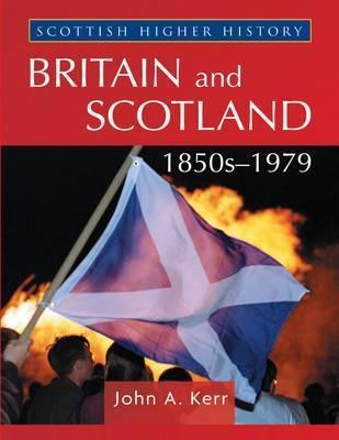 Scottish Higher History: Britain and Scotland, 1850s-1979. John Kerr  by  John Kerr
