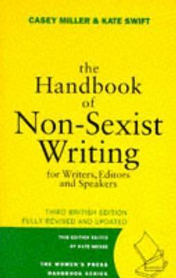 The Handbook Of Non Sexist Writing For Writers, Editors And Speakers  by  Casey Miller