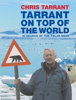 Tarrant on Top of the World: In Search of the Polar Bear. Chris Tarrant  by  Chris Tarrant