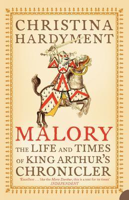 Malory: The Life And Times Of King Arthurs Chronicler Christina Hardyment