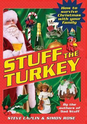 Stuff The Turkey: How To Survive Christmas With Your Family  by  Steve Caplin