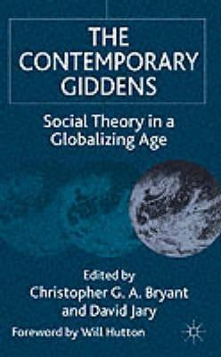The Contemporary Giddens: Social Theory In A Globalizing Age  by  Christopher G.A. Bryant