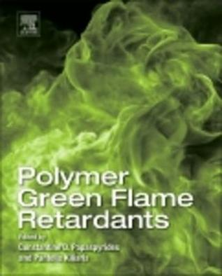 Polymer Green Flame Retardants: A Comprehensive Guide to Additives and Their Applications  by  Constantine D. Papaspyrides