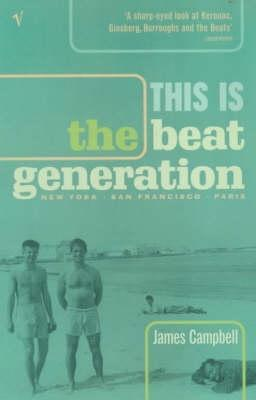 This Is The Beat Generation James Campbell