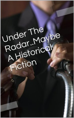 Under The Radar..Maybe A Historical Fiction James McNiff