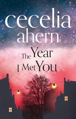 The Year I Met You Cecelia Ahern