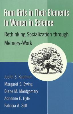 From Girls in Their Elements to Women in Science: Rethinking Socialization Through Memory-Work (Counterpoints (New York, N.Y.), Vol. 116.)  by  Judith S. Kaufman