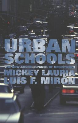 Urban Schools: The New Social Spaces of Resistance  by  Peg F. Nunneley