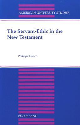 The Servant-Ethic in the New Testament: Second Printing  by  Philippa Carter