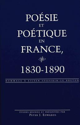 Poesie Et Poetique En France, 1830-1890: Hommage a Eileen Souffrin-Le Breton Peter J. Edwards