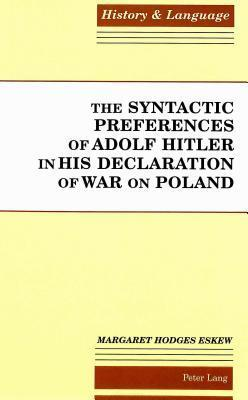 The Syntactic Preferences Of Adolf Hitler In His Declaration Of War On Poland Margaret Hodges Eskew