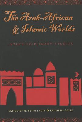 The Arab African And Islamic Worlds: Interdisciplinary Studies  by  R. M. Lacey