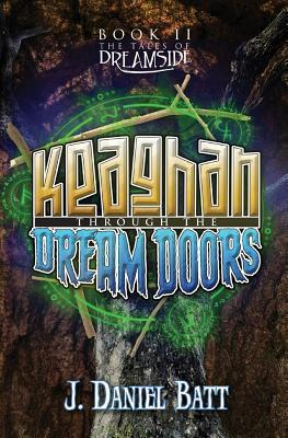 Keaghan Through the Dream Doors (The Tales of Dreamside, #2) J. Daniel Batt