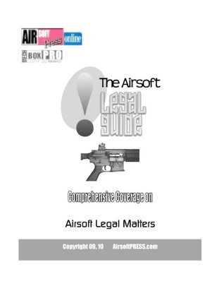The Airsoft Legal Guide: Comprehensive Coverage on Airsoft Legal Matters  by  MechboxPRO AirsoftPRESS