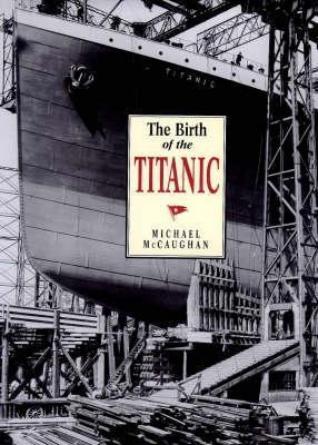 The Birth Of The Titanic Michael McCaughan