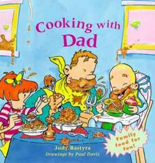 Cooking With Dad  by  Judy Bastyra
