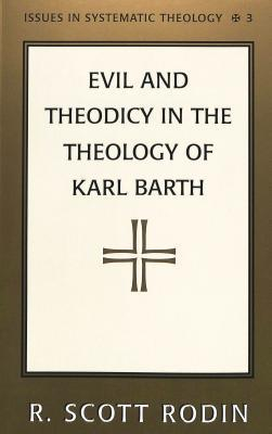 Evil And Theodicy In The Theology Of Karl Barth R. Scott Rodin