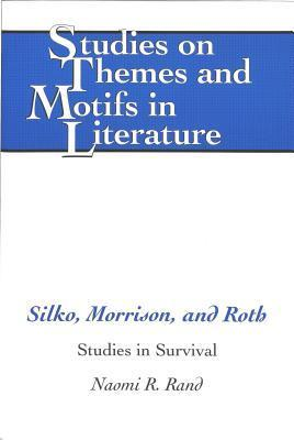 Silko, Morrison, and Roth: Studies in Survival Naomi R. Rand