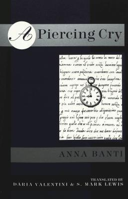 A Piercing Cry: Translation of Un Grido Lacerante Translated Daria Valentini and S. Mark Lewis, with an Introduction by Daria Valentini by Anna Banti